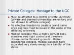 private colleges hostage to the ugc