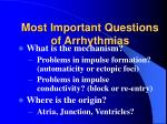 most important questions of arrhythmias