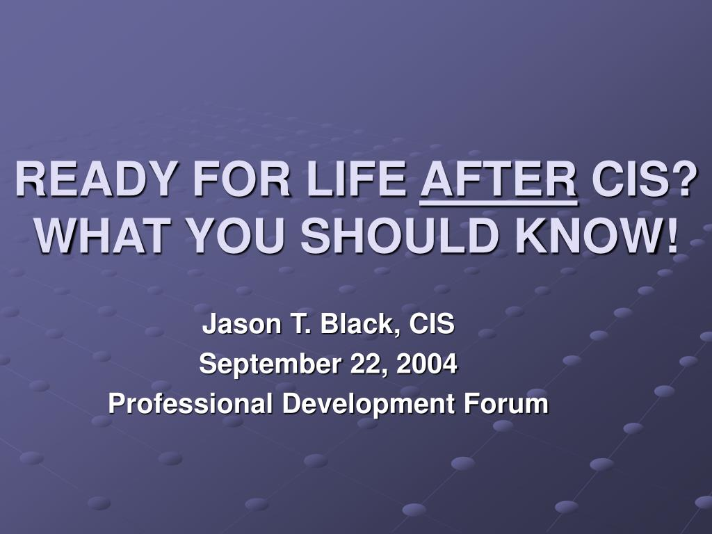 ready for life after cis what you should know l.