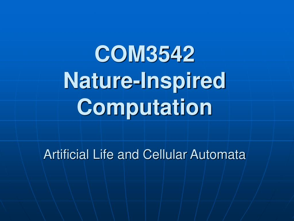 com3542 nature inspired computation artificial life and cellular automata l.