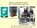 1859 the lead battery is invented 1887 the first full scale electric car
