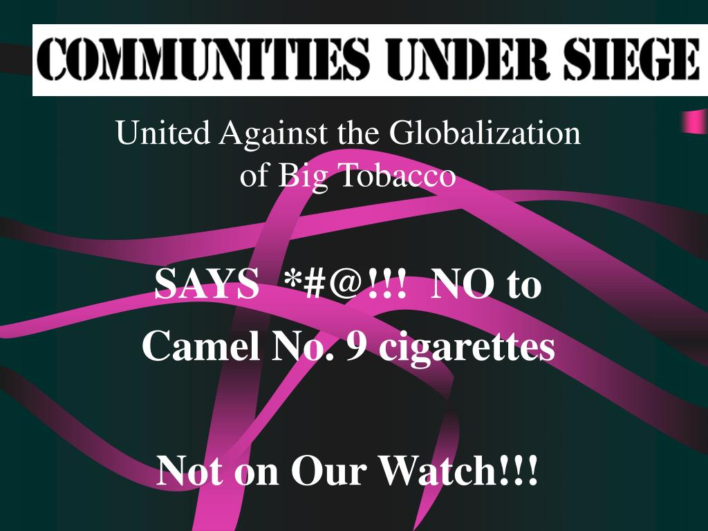 united against the globalization of big tobacco says @ no to camel no 9 cigarettes not on our watch l.
