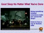 good sleep no matter what you ve done