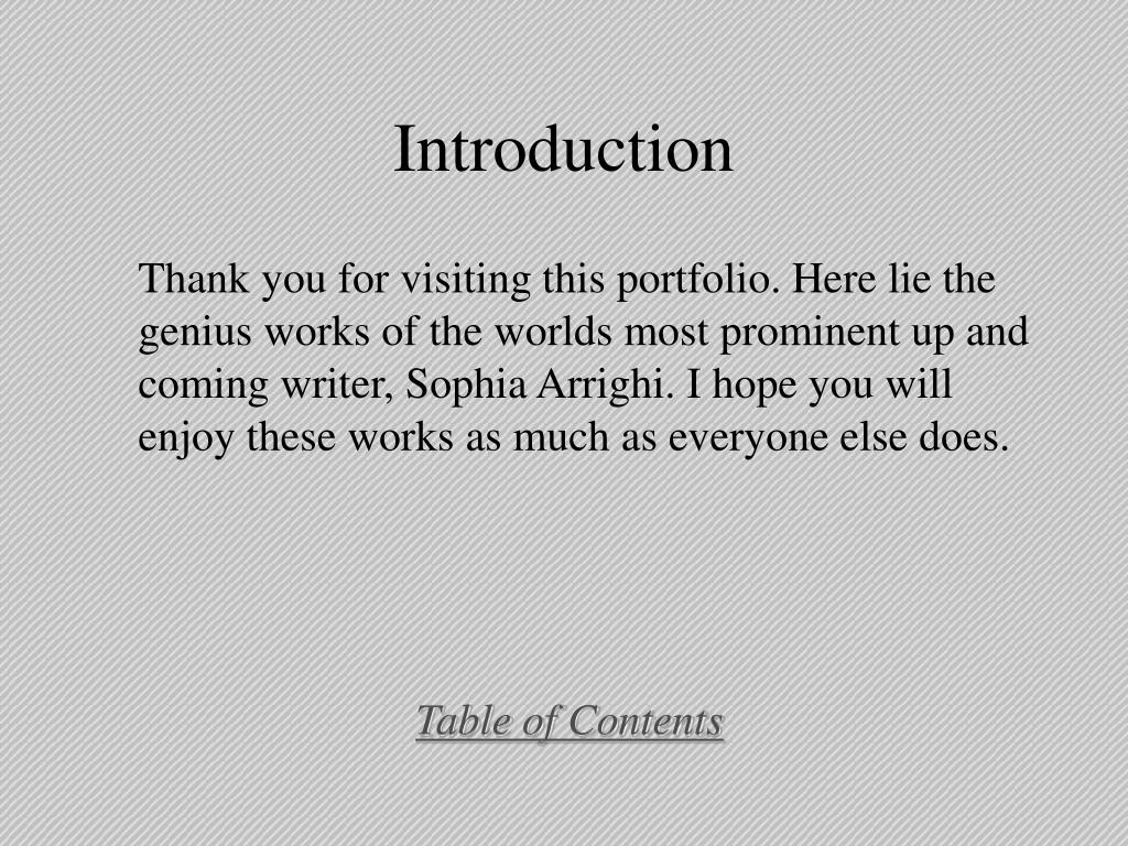 Thank you for visiting this portfolio. Here lie the genius works of the worlds most prominent up and coming writer, Sophia Arrighi. I hope you will enjoy these works as much as everyone else does.