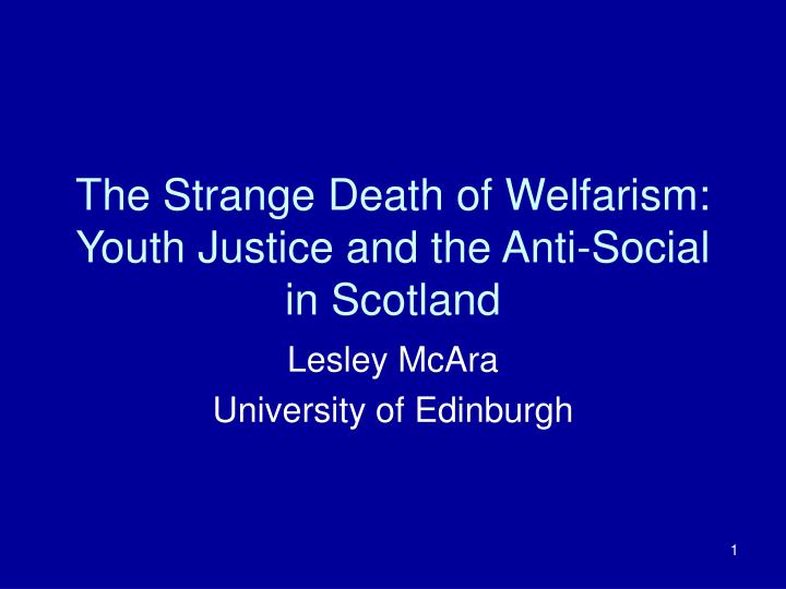 the strange death of welfarism youth justice and the anti social in scotland n.