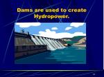 dams are used to create hydropower