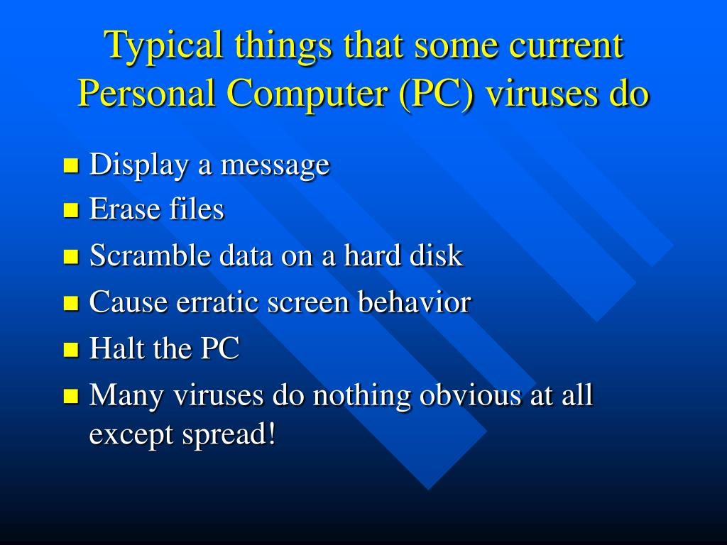 Typical things that some current Personal Computer (PC) viruses do