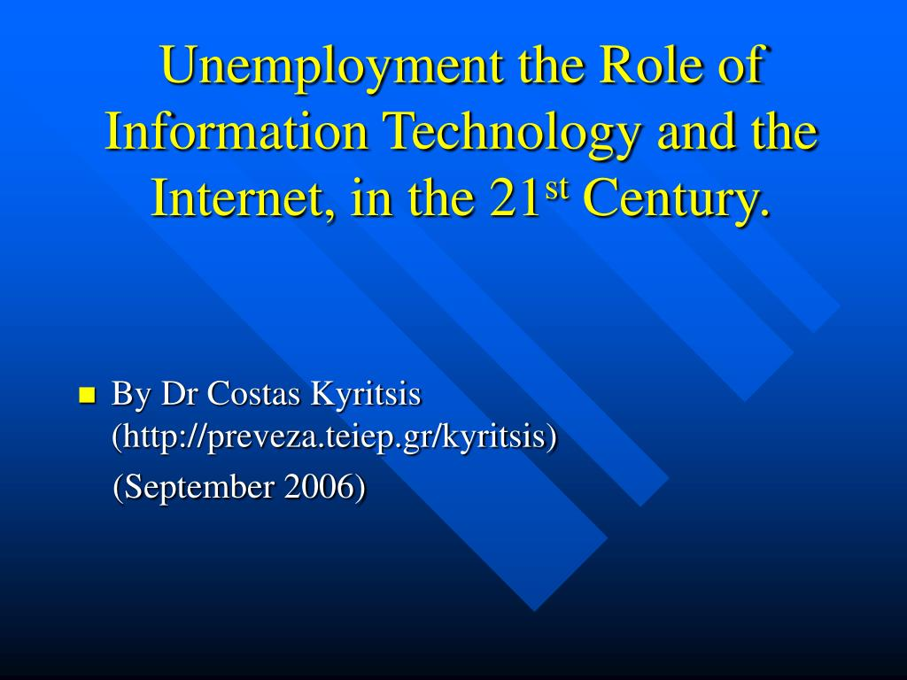 unemployment the role of information technology and the internet in the 21 st century l.
