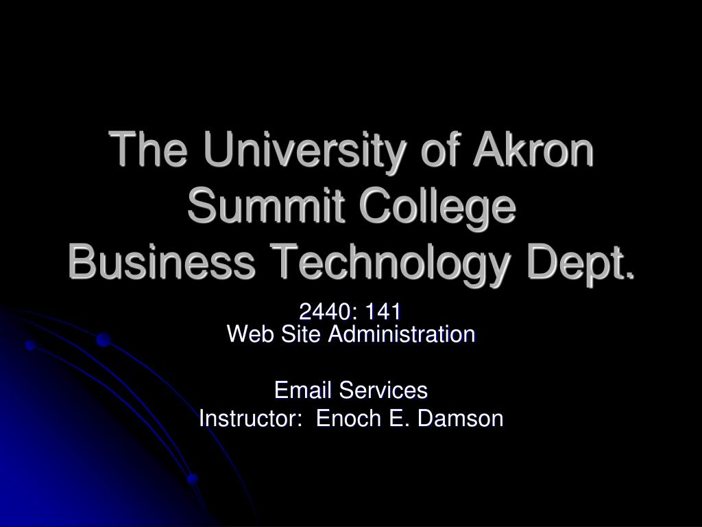 the university of akron summit college business technology dept l.