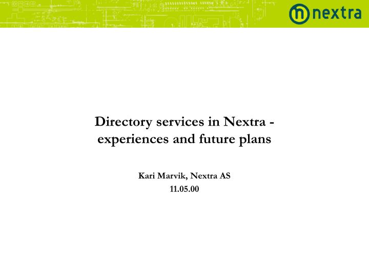 Directory services in nextra experiences and future plans kari marvik nextra as 11 05 00