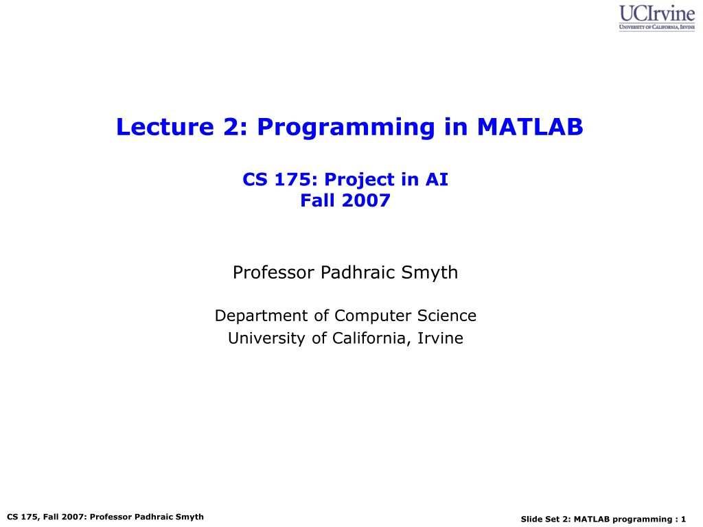 PPT - Lecture 2: Programming in MATLAB CS 175: Project in AI Fall