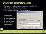encryption parameters action