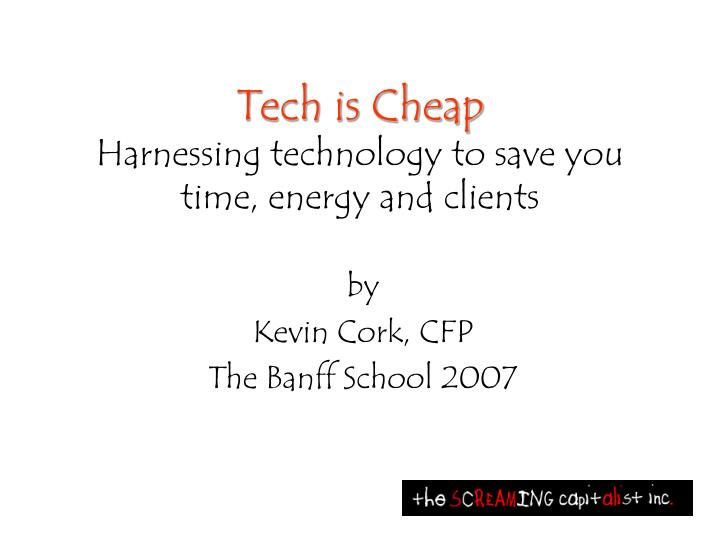 Tech is cheap harnessing technology to save you time energy and clients