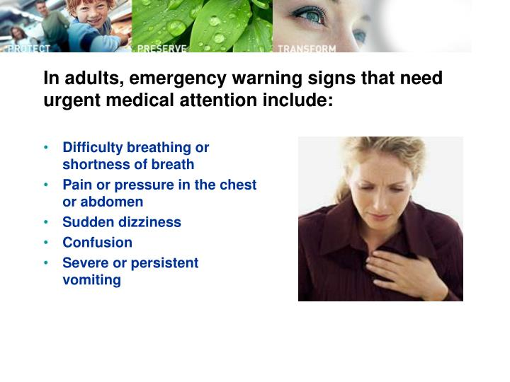 In adults, emergency warning signs that need urgent medical attention include: