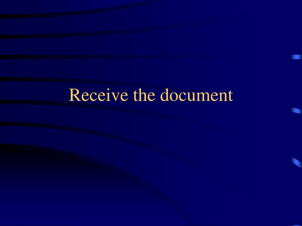 Receive the document
