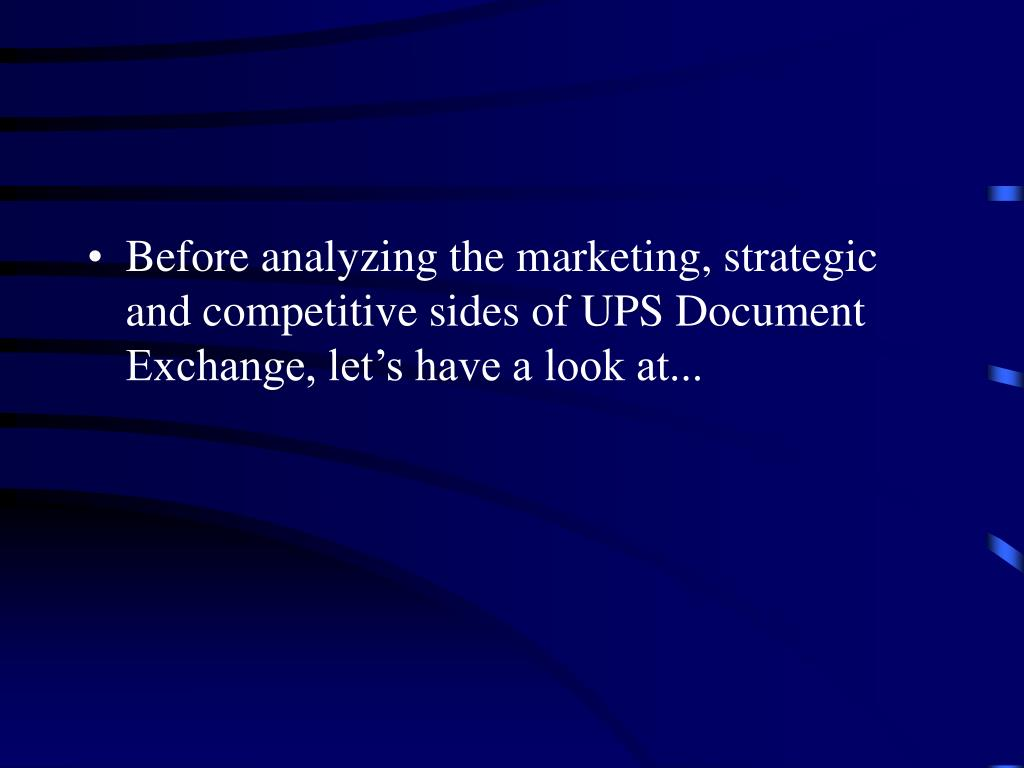 Before analyzing the marketing, strategic and competitive sides of UPS Document Exchange, let's have a look at...