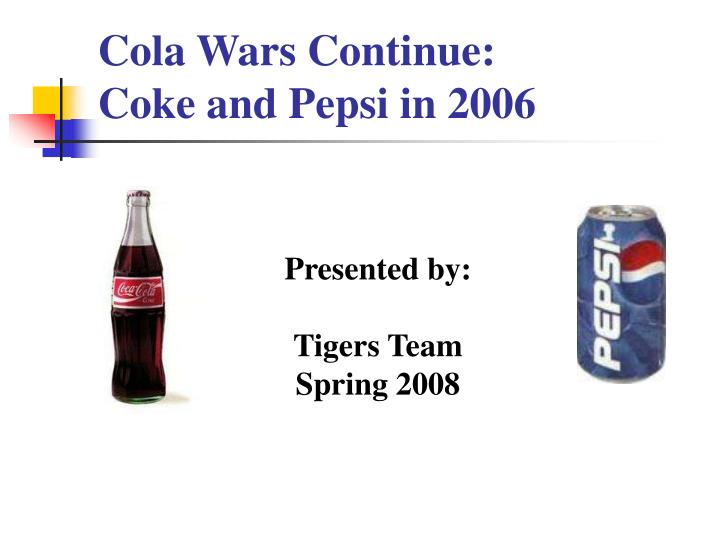 PPT - Cola Wars Continue: Coke and Pepsi in 2006 PowerPoint