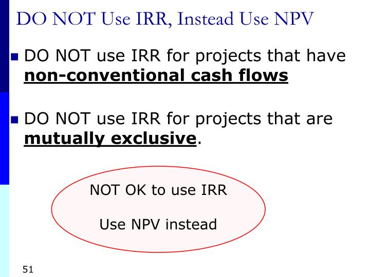 DO NOT Use IRR, Instead Use NPV