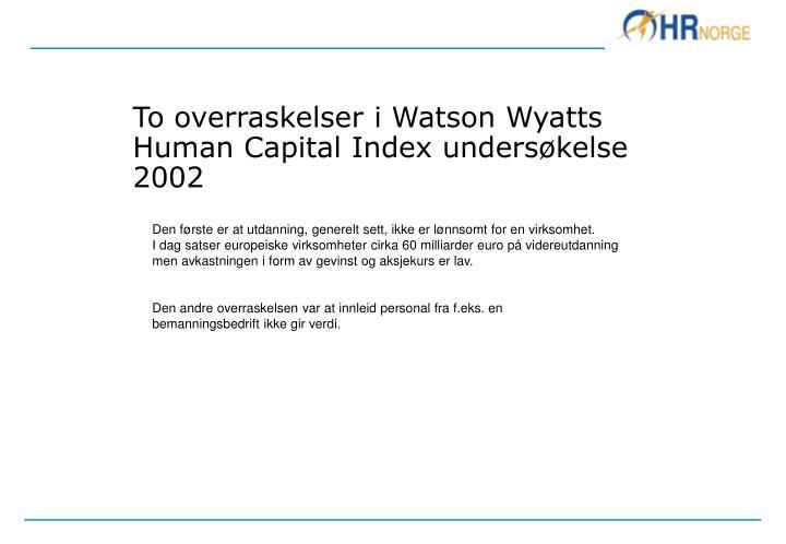 To overraskelser i watson wyatts human capital index unders kelse 2002