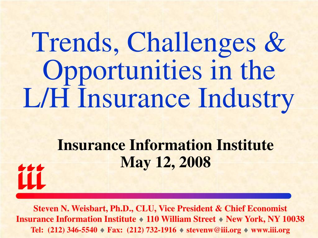 trends challenges opportunities in the l h insurance industry l.