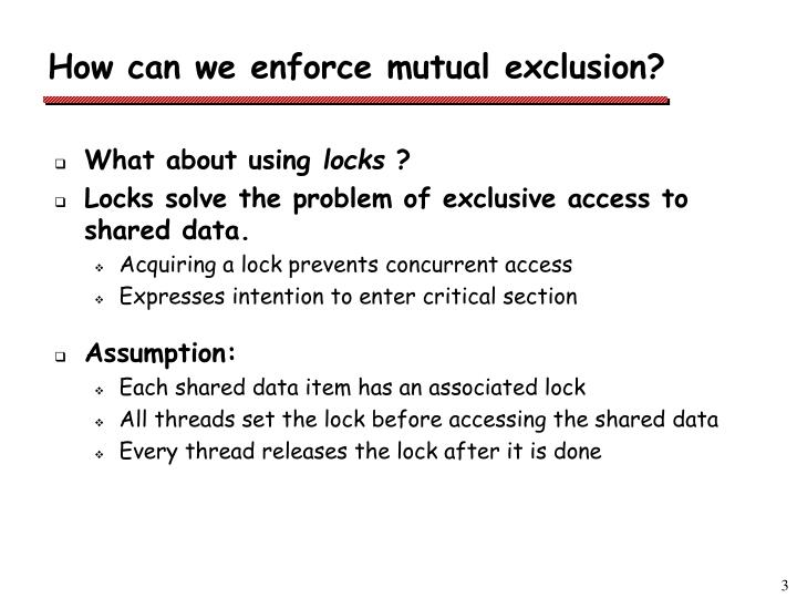 How can we enforce mutual exclusion
