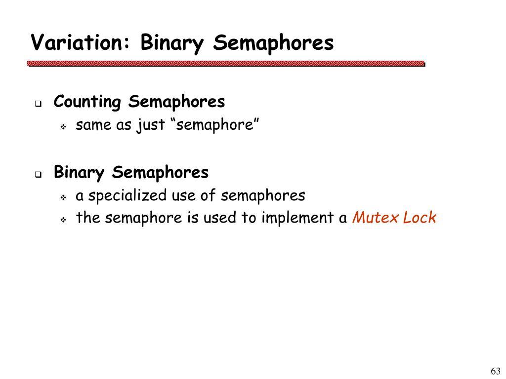 Variation: Binary Semaphores