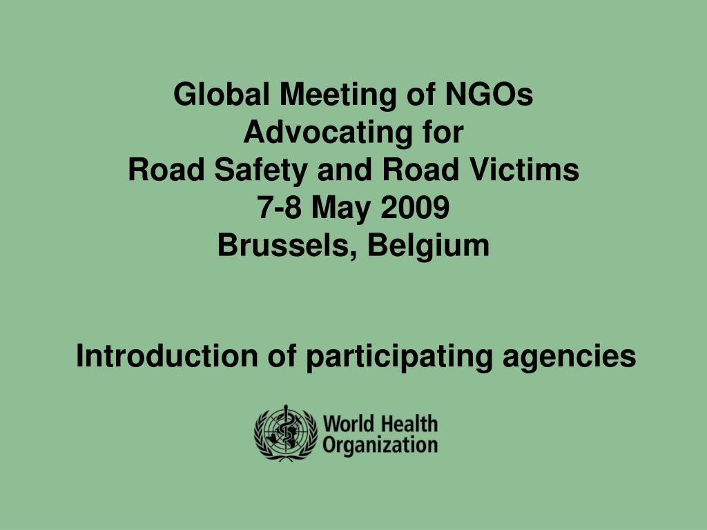 global meeting of ngos advocating for road safety and road victims 7 8 may 2009 brussels belgium l.