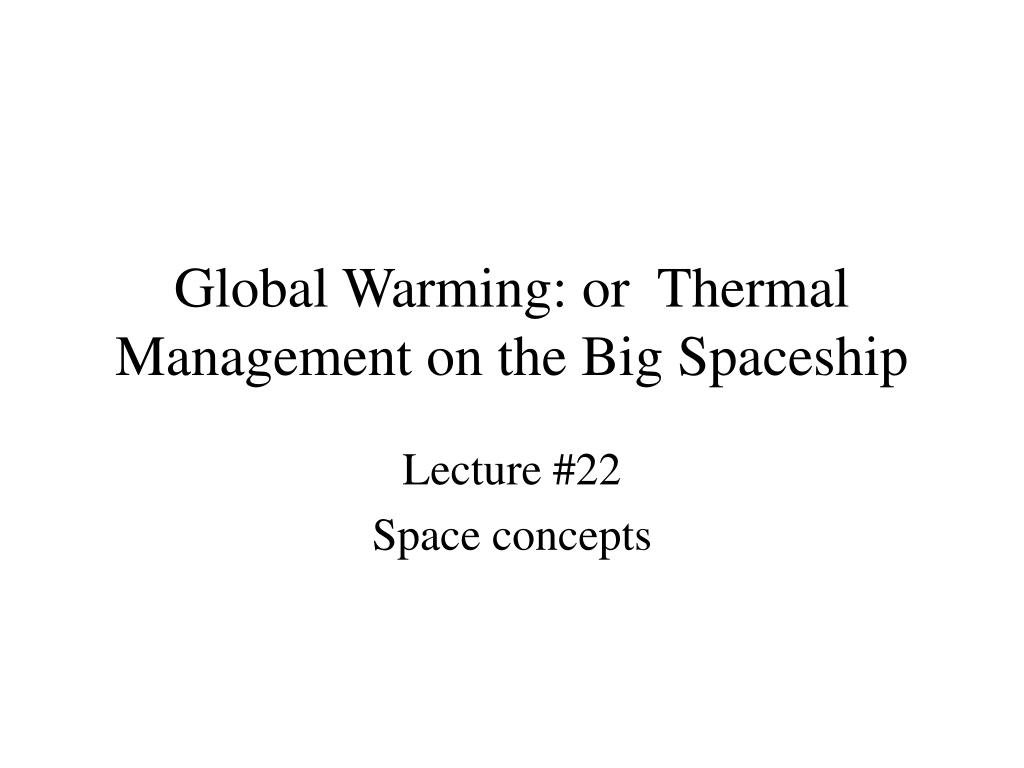 global warming or thermal management on the big spaceship l.