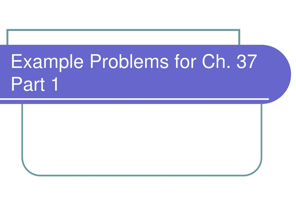 example problems for ch 37 part 1 l.