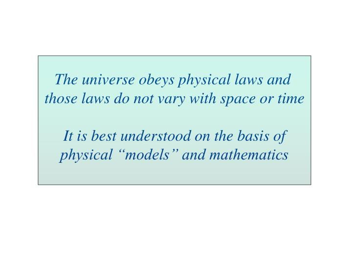 The universe obeys physical laws and