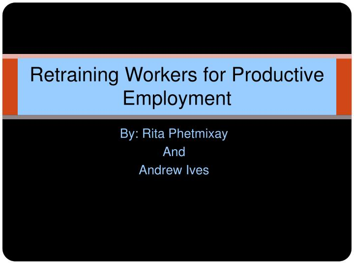 retraining workers for productive employment