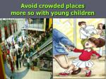 avoid crowded places more so with young children