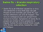 swine flu a acute respiratory infection