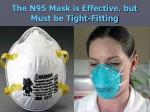 the n95 mask is effective but must be tight fitting