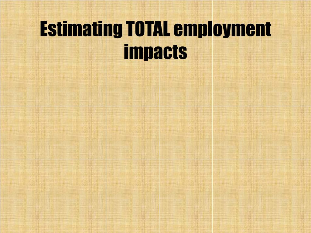 Estimating TOTAL employment impacts