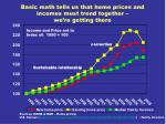 basic math tells us that home prices and incomes must trend together we re getting there