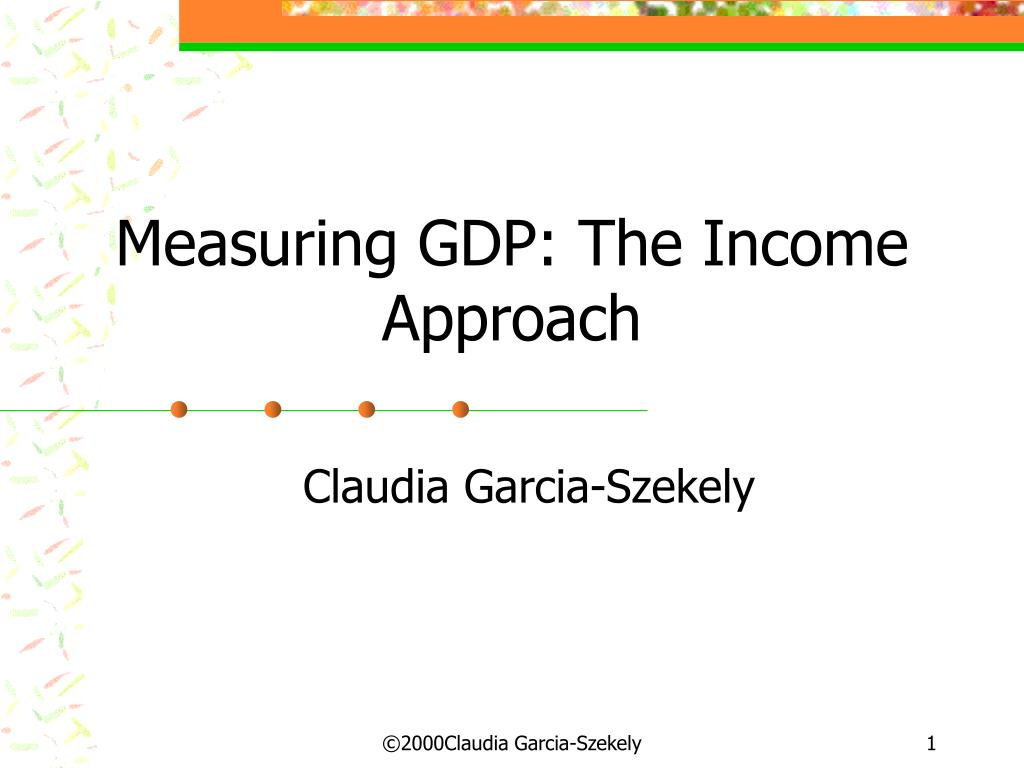 measuring gdp the income approach l.
