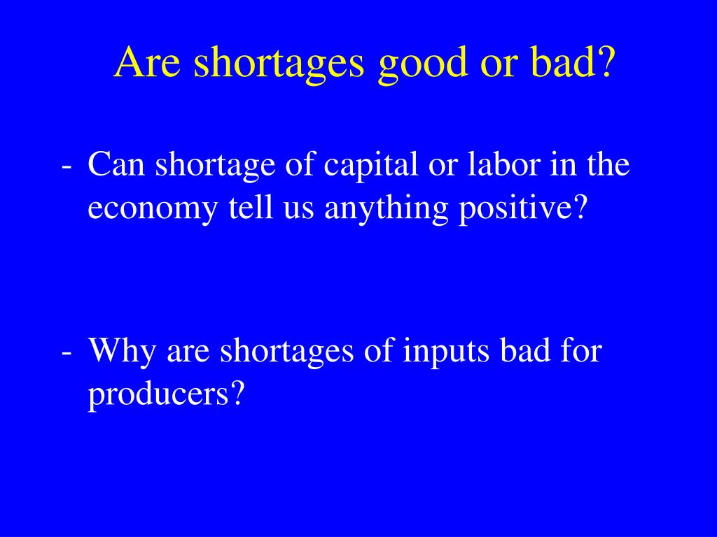 Are shortages good or bad?