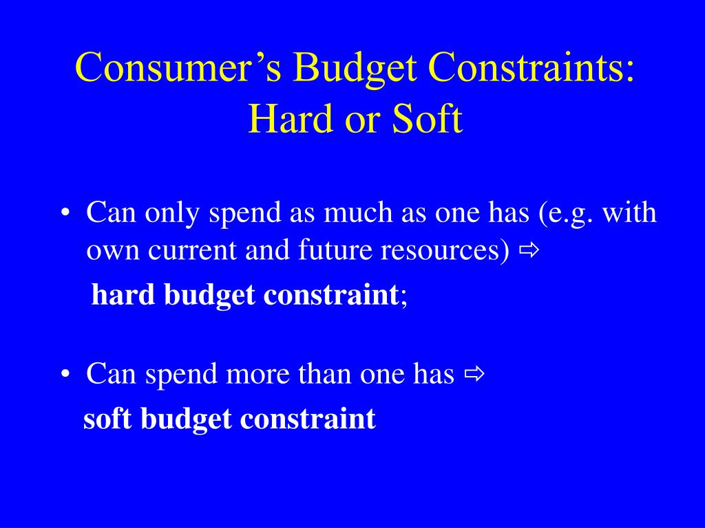 Consumer's Budget Constraints: Hard or Soft