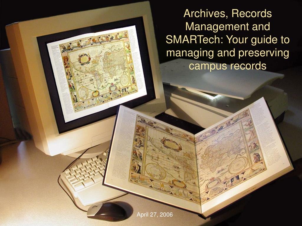 archives records management and smartech your guide to managing and preserving campus records l.