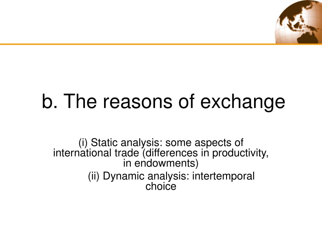 b. The reasons of exchange