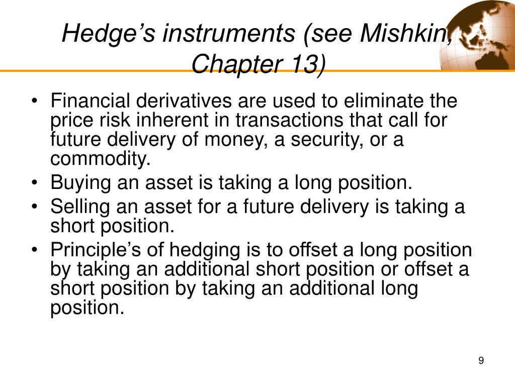 Hedge's instruments (see Mishkin, Chapter 13)