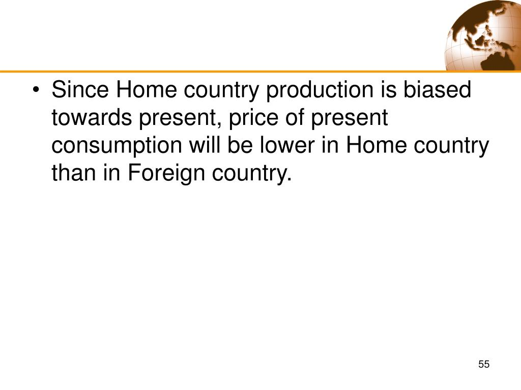 Since Home country production is biased towards present, price of present consumption will be lower in Home country  than in Foreign country.