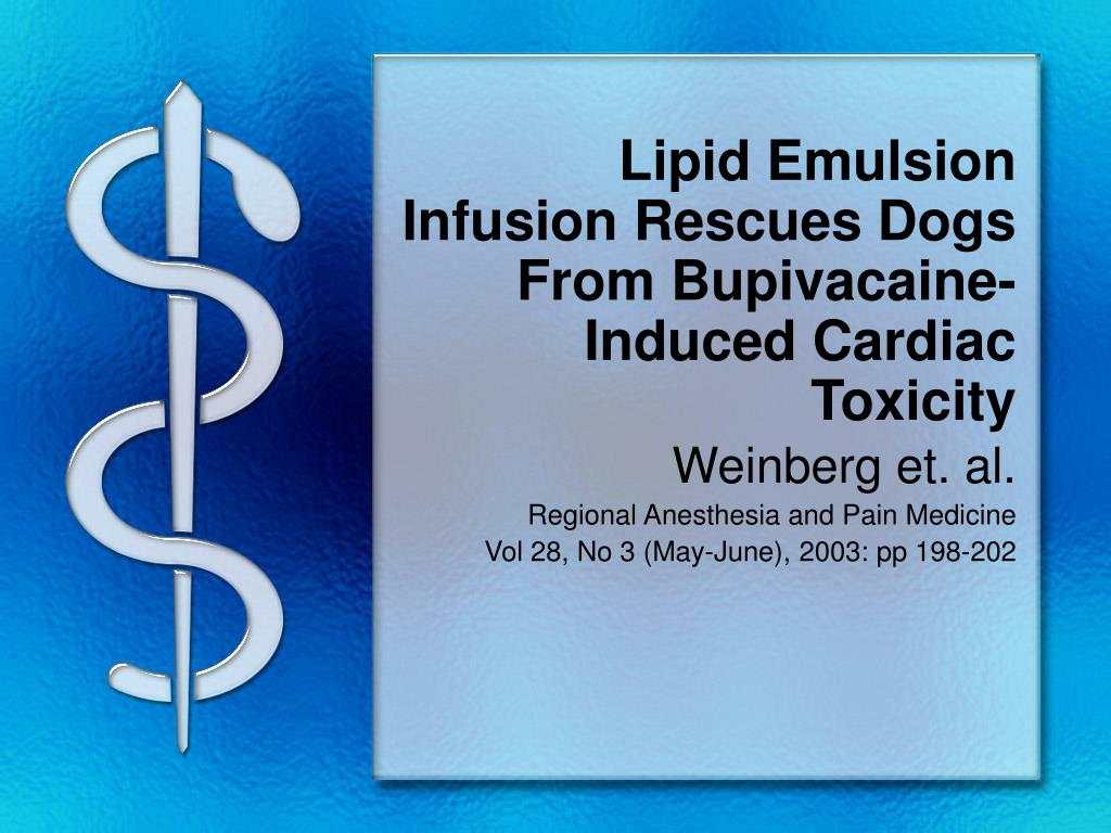 lipid emulsion infusion rescues dogs from bupivacaine induced cardiac toxicity l.