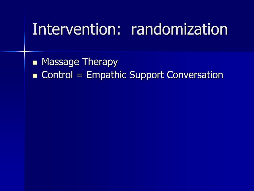 Intervention:  randomization