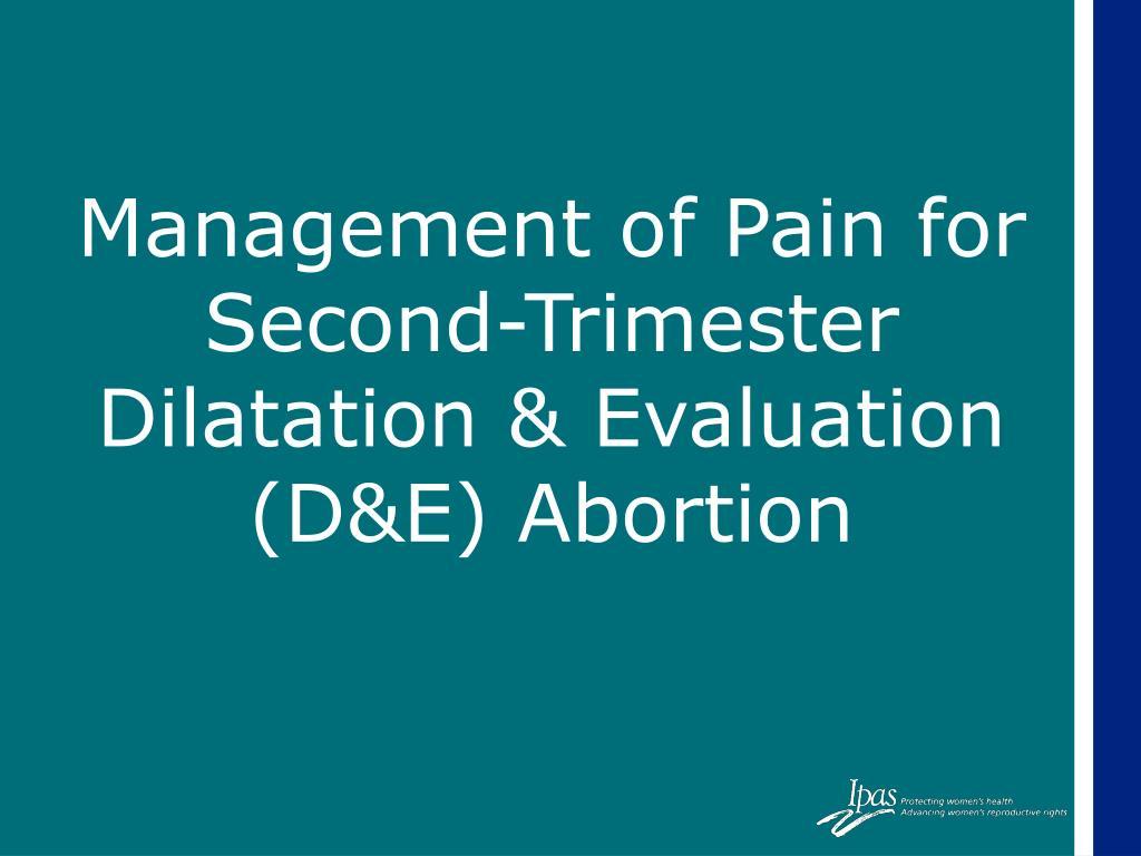 management of pain for second trimester dilatation evaluation d e abortion l.