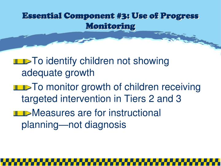 Essential Component #3: Use of Progress Monitoring