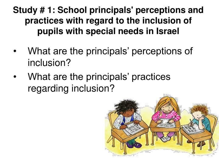 Study # 1: School principals' perceptions and practices with regard to the inclusion of pupils with special needs in Israel