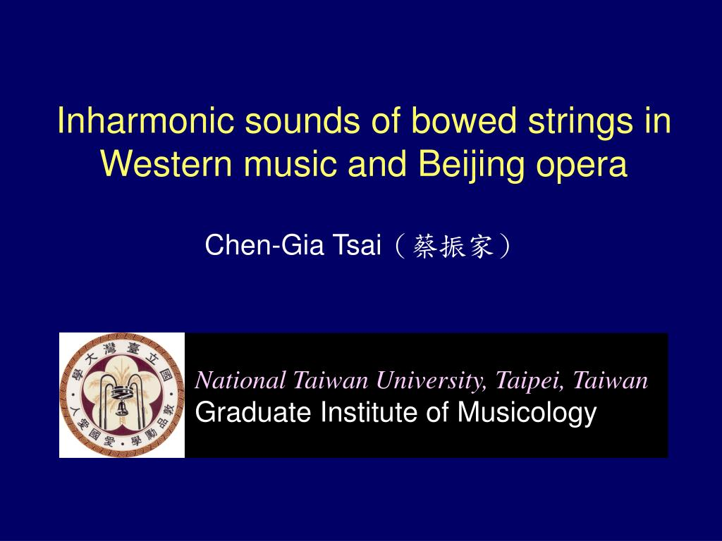 inharmonic sounds of bowed strings in western music and beijing opera chen gia tsai l.