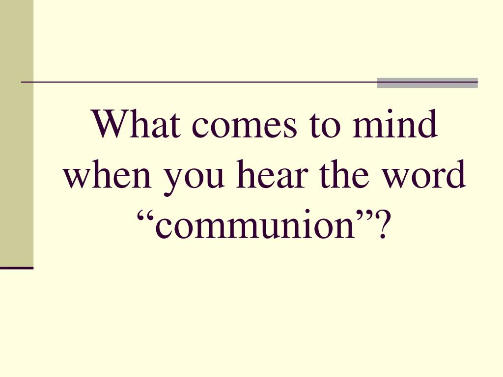 """What comes to mind when you hear the word """"communion""""?"""